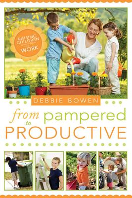Image for From Pampered to Productive: Raising Children Who Know How to Work