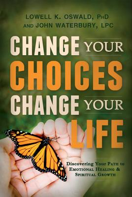 Image for Change Your Choices, Change Your Life: Discovering Your Path to Emotional Healing and Spiritual Growth