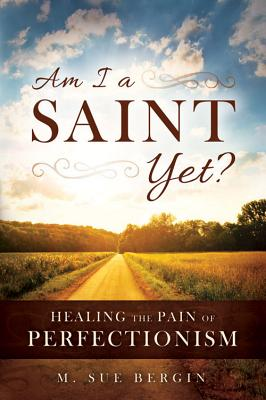 Image for Am I a Saint Yet: Healing the Pain of Perfectionism