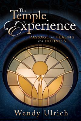 The Temple Experience: Our Journey Toward Holiness, Wendy Ulrich