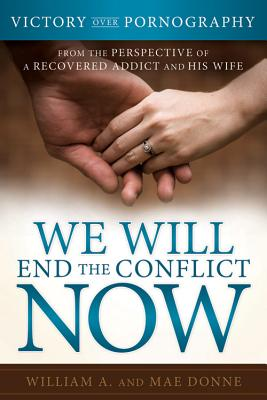 Image for We Will End the Conflict Now: Victory Over Pornography from the Perspective of a Recovered Addict and His Wife