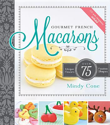 Image for Gourmet French Macarons: Over 75 Unique Flavors and Festive Shapes (CD Included)