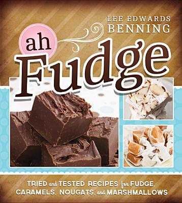 Image for Ah, Fudge! Tried and Tested Recipes for Fudge, Caramels, Nougats, and Marshmallows