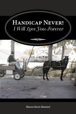 Handicap Never! I Will Love You Forever, Hammel, Sharon Kurtz