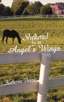 Sheltered by an Angel's Wings, Katherine Pasour (Author)