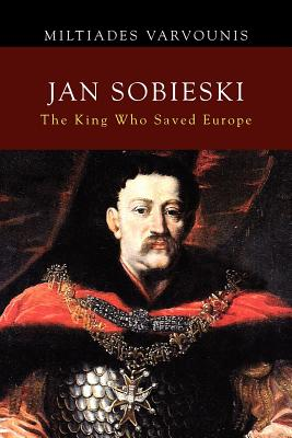 Jan Sobieski: The King Who Saved Europe, Varvounis, Miltiades