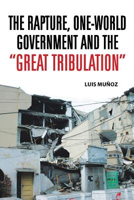 "The Rapture, One-World Government And The ""Great Tribulation"", Mu�oz, Luis"