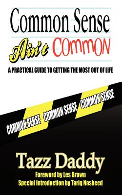 Common Sense Ain'T Common: A Practical Guide To Getting The Most Out Of Life, Daddy, Tazz
