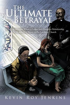 Image for The Ultimate Betrayal: Read the Account Where a Father and Daughter Relationship is Shaken by a Pastor in the Laodicea Church