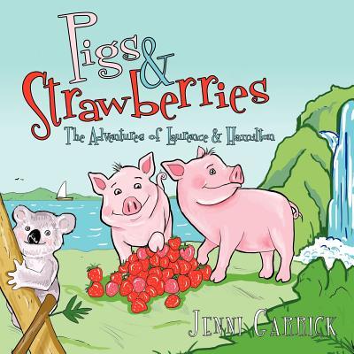 Pigs & Strawberries: The Adventures Of Laurence & Hamilton, Garrick, Jenni