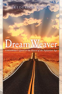 Dream Weaver: A Hitchhikers Quest at the Dawn of the Aquarian Age, Keogh, Frederick