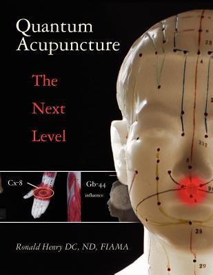Quantum Acupuncture: - The Next Level, Henry DC ND FIAMA, Ronald