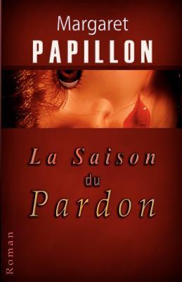 La Saison du Pardon: Soixante ans de silence (French Edition), Papillon, Margaret