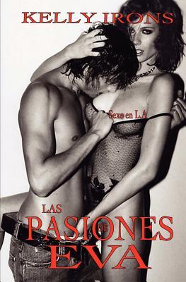 Las pasiones de Eva: Sexo en L.A. (Spanish Edition), Irons, Kelly