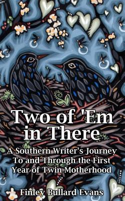 Two of 'Em in There: A Southern Writer's Journey to and Through the First Year of Twin Motherhood, Evans, Finley Bullard