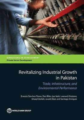 Image for Revitalizing Industrial Growth in Pakistan: Trade, Infrastructure, and Environmental Performance (Directions in Development)