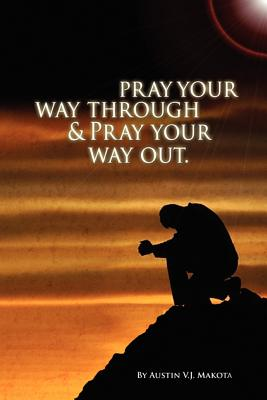 Pray your way through & Pray your way out, Makota, Austin V.J.