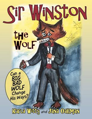 Sir Winston the Wolf: Can a Big Bad Wolf Change His Ways?, Witty, Karla; Oakman, Jana