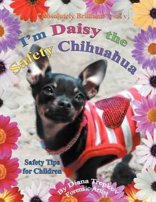I'm Daisy the Safety Chihuahua: Safety Tips for Children, Trepkov, Diana