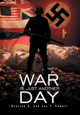 War Is Just Another Day, Powell, Jon T.; Powell, Gentian A.