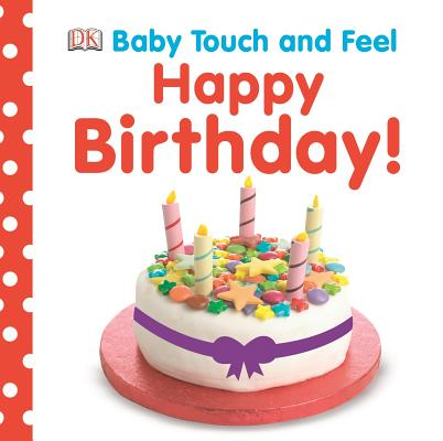 Baby Touch and Feel: Happy Birthday (Baby Touch & Feel), DK Publishing