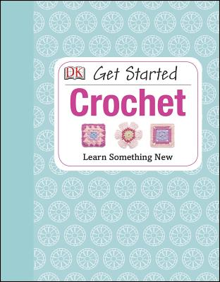 Image for Get Started: Crochet: Learn Something New