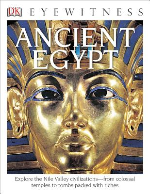 Image for DK Eyewitness Books: Ancient Egypt: Explore the Nile Valley Civilizations from Colossal Temples to Tombs Packed with