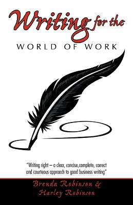 """Writing For The World Of Work: """"Writing Right - A Clear, Concise, Complete, Correct And Courteous Approach To Good Business Writing"""", Robinson, Brenda"""