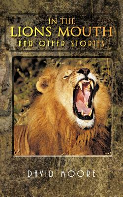In The Lions Mouth And Other Stories, Moore, David