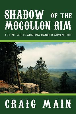 Shadow Of The Mogollon Rim: A Clint Wells Arizona Ranger Adventure, Main, Craig