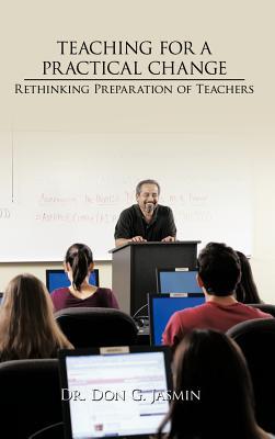 Teaching for a Practical Change: Rethinking preparation of Teachers, Jasmin, Dr. Don G.