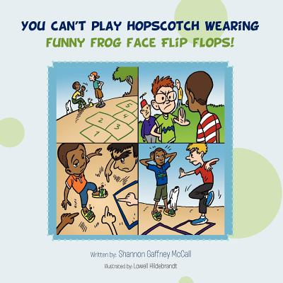 You can't play hopscotch wearing funny frog face flip flops!, McCall, Shannon Gaffney