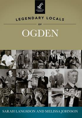 Legendary Locals of Ogden, Sarah Langsdon, Melissa Johnson