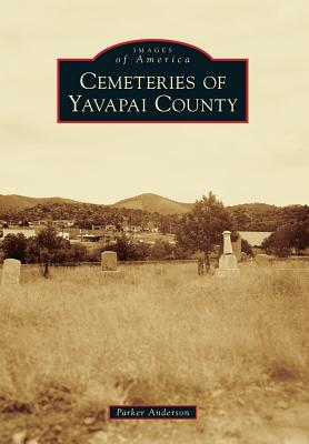 Cemeteries of Yavapai County (Images of America), Anderson, Parker