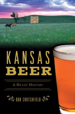 Image for Kansas Beer: A Heady History (American Palate)