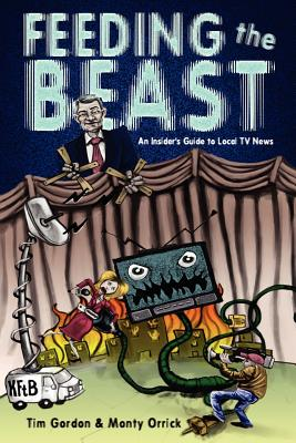 Image for FEEDING THE BEAST AN INSIDER'S GUIDE TO LOCAL TV NEWS