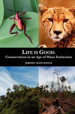Image for Life is Good: Conservation in an Age of Mass Extinction