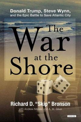 Image for The War at the Shore: Donald Trump, Steve Wynn, and the Epic Battle to Save Atlantic City