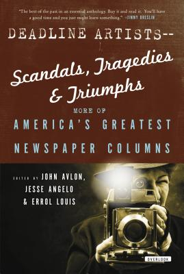 Image for Deadline Artists--Scandals, Tragedies and Triumphs:: More of Americas Greatest Newspaper Columns