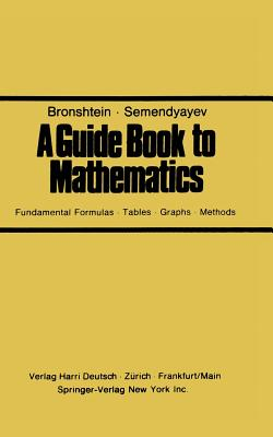 A Guide Book to Mathematics: Fundamental Formulas � Tables � Graphs � Methods, BRONSHTEIN