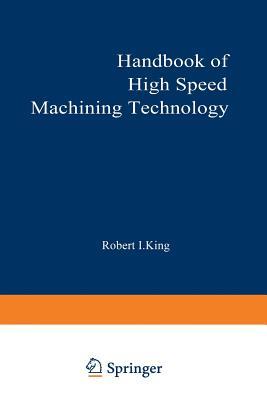 Handbook of High-Speed Machining Technology (Chapman and Hall Advanced Industrial Technology Series), King, Robert
