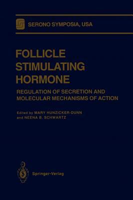 Follicle Stimulating Hormone: Regulation of Secretion and Molecular Mechanisms of Action (Serono Symposia USA)
