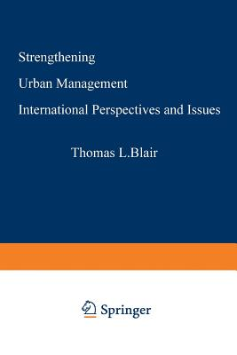 Strengthening Urban Management: International Perspectives and Issues (Urban Innovation Abroad), Blair, Thomas L.