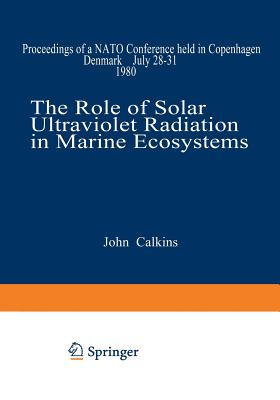 The Role of Solar Ultraviolet Radiation in Marine Ecosystems (Nato Conference Series)