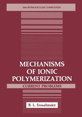 Mechanisms of Ionic Polymerization: Current Problems (Macromolecular Compounds), Erusalimskii, B.L.