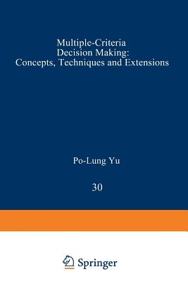 Multiple-Criteria Decision Making: Concepts, Techniques, and Extensions (Mathematical Concepts and Methods in Science and Engineering), Yu, Po-Lung