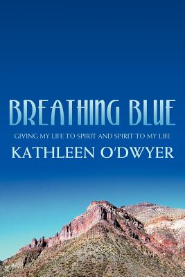 Image for Breathing Blue: Giving my life to Spirit and Spirit to my life