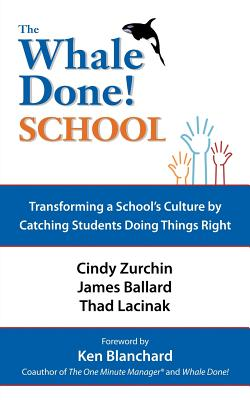 The Whale Done! School: Transforming a School's Culture by Catching Students Doing Things Right, Ballard, James