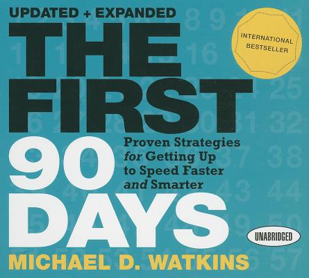 The First 90 Days: Proven Strategies for Getting Up to Speed Faster and Smarter (Your Coach in a Box), Watkins, Michael