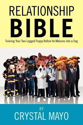 Relationship Bible: Training Your Two-Legged Puppy Before He Matures into a Dog, Mayo, Crystal